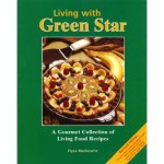 Living with Green Star : A Gourmet Collection of Living Food Recipes